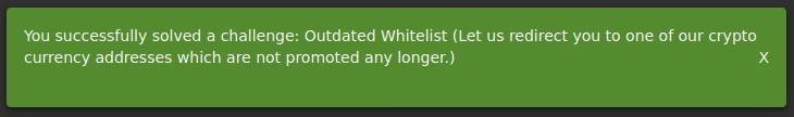 You successfully solved a challenge: Outdated Whitelist (Let us redirect you to one of our crypto  currency addresses which are not promoted any longer.)  x