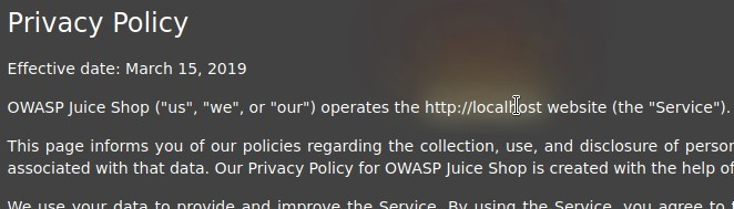 """Privacy Policy  Effective date: March 15, 2019  OWASP Juice Shop (""""us"""", """"we"""", or """"our"""") operates the http://localbst website (the """"Service"""").  This page informs you of our policies regarding the collection, use, and disclosure of persor  associated with that data. Our Privacy Policy for OWASP Juice Shop is created with the help of"""