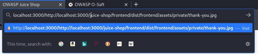 OWASP Juice Shop  X O OWASP O-Saft  localhost:3000/http://localhost:3000/jUice-shop/frontend/dist/frontend/assets/private/thank-you.jpg  http://localhost:3000/http://localhost:3000/juice-shop/frontend/dist/frontend/assets/private/thank-you.j  This time, search with:
