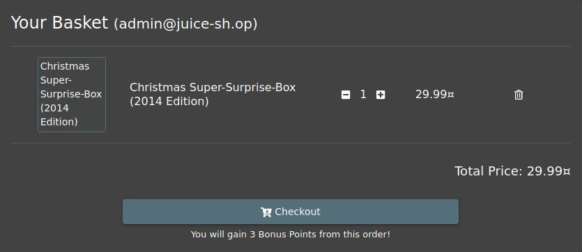 Your Basket (admin@juice-sh.op)  Christmas  Super-  Christmas Super-Surprise-Box  Surprise-Box  (2014 Edition)  (2014  Edition)  Checkout  1  Total Price: 29.99m  You will gain 3 Bonus Points from this order!