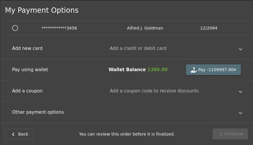 My Payment Options  O  Add new card  Pay using wallet  Add a coupon  Other payment options  Back  Alfred J. Goldman  Add a credit or debit card  Wallet Balance  1386.00  12/2094  $ pay -1109997.90Ä  Add a coupon code to receive discounts  You can review this order before it is finalized.  > Continue