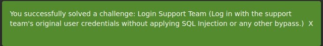 You successfully solved a challenge: Login Support Team (Log in with the support  team's original user credentials without applying SQL Injection or any other bypass.) X