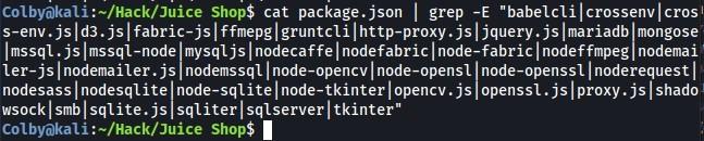 """I grep -E """"babelclilcrossenvlcrosl  Colbyökali Shop$ cat package.json  s-env. js d3 .js fabric-js ffmepgl gruntclilhttp-proxy.js jquery.js Imariadb mongose  Imssql.jslmssql-node mysqljslnodecaffelnodefabriclnode-fabriclnodeffmpeg nodemai  ler-jslnodemailer.js nodemssqllnode-opencvlnode-opensl node-openssllnoderequestl  nodesass nodesqlitel node-sqlitel node-tkinterl opencv.js openssl.js proxy. js shado  wsockl smblsqlite.js sqliterlsqlserverl tkinter""""  Colbyakali :-/Hack/Juice Shop$"""