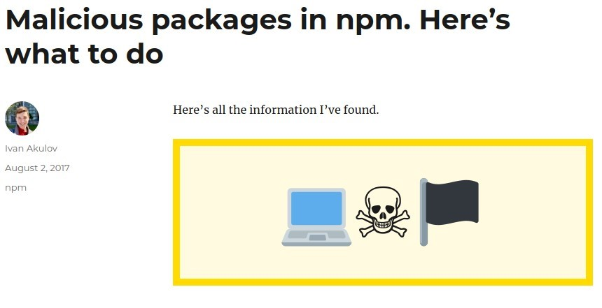 Malicious packages in npm. Here's  what to do  Here's all the information Pve found.  Ivan Akulov  August 2, 2017  n pm  a_