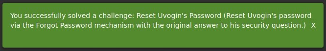 You successfully solved a challenge: Reset Uvogin's Password (Reset Uvogin's password  via the Forgot Password mechanism with the original answer to his security question.) X