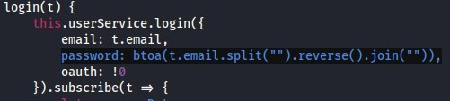 """login(t) {  . usersewice.  this  email: t.email,  password: btoa(t.email.split("""""""").reverse().join(""""""""))  oauth:"""